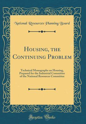 Housing, the Continuing Problem: Technical Monographs on Housing, Prepared for the Industrial Committee of the National Resources Committee