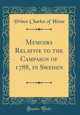 Memoirs Relative to the Campaign of 1788, in Sweden