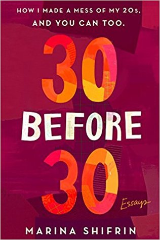 30 Before 30: How I Made a Mess of My 20s, and You Can Too.