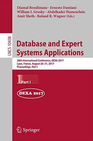 Database and Expert Systems Applications: 28th International Conference, DEXA 2017, Lyon, France, August 28-31, 2017, Proceedings, Part I (Lecture Notes in Computer Science)
