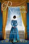 The Romanov Empress: A Novel of Tsarina Maria Feodorovna