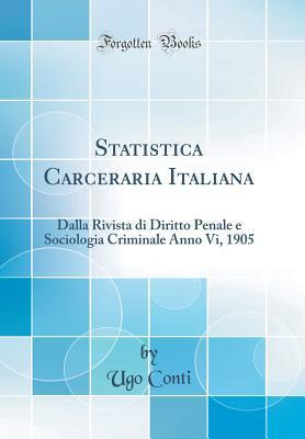 Statistica Carceraria Italiana: Dalla Rivista Di Diritto Penale E Sociologia Criminale Anno VI, 1905