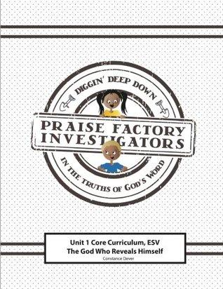 Praise Factory Investigators Unit 1 Core Curriculum: ESV: The God Who Reveals Himself