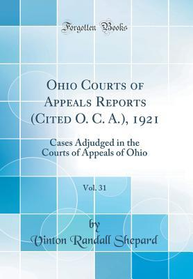 Ohio Courts of Appeals Reports (Cited O. C. A.), 1921, Vol. 31: Cases Adjudged in the Courts of Appeals of Ohio (Classic Reprint)