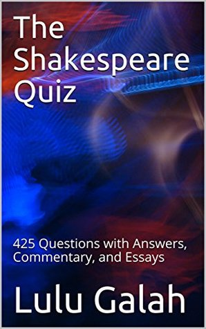 The Shakespeare Quiz: 425 Questions with Answers, Commentary, and Essays