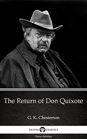 The Return of Don Quixote by G. K. Chesterton (Illustrated) (Delphi Parts Edition (G. K. Chesterton))