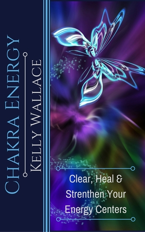 Chakra Energy: Clear, Heal, and Strengthen Your Energy Centers