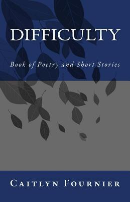 Difficulty: Book of Poetry and Short Stories