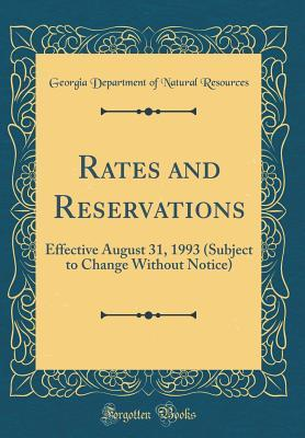 Rates and Reservations: Effective August 31, 1993 (Subject to Change Without Notice) (Classic Reprint)