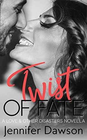 Twist of Fate (Love & Other Disasters Book 3) by Jennifer Dawson