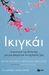 Ικιγκάι Τα μυστικά της Ιαπωνίας για μια μακρά και ευτυχισμένη... by Hector Garcia Puigcerver