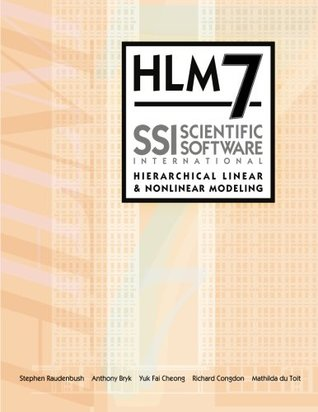 HLM7 Hierarchical Linear and Nonlinear Modeling User Manual: User Guide for Scientific Software International's (S.S.I.) Program