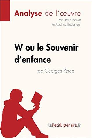 W ou le Souvenir d'enfance de Georges Perec (Analyse de l'oeuvre): Comprendre la littérature avec lePetitLittéraire.fr