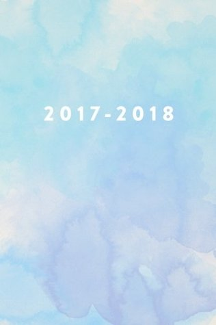 """Academic Planner 2017 - 2018: Monthly & Weekly, Watercolor, August 2017 - July 2018, 6"""" x 9"""""""