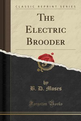 Scarica libri completi gratis The Electric Brooder (Classic Reprint) by B D Moses 1527809722 in italiano PDF DJVU
