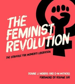Image result for Feminist Revolution: The Struggle for Women's Liberation by Bonnie Morris and D.M. Withers