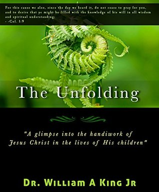 The Unfolding: A glimpse into the handiwork of Jesus Christ in the lives of His children