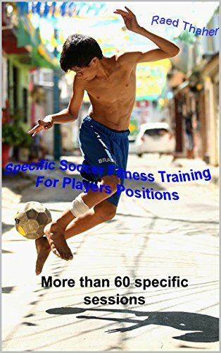 Specific Soccer Fitness Training For Players Positions: More than 60 specific sessions