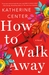 How to Walk Away