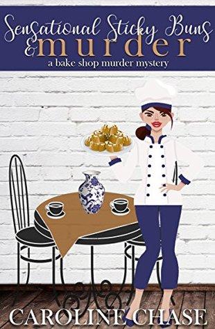 Sensational Sticky Buns & Murder: A Bake Shop Murder Mystery (Bake Shop Cozy Murder Mystery Book 7)