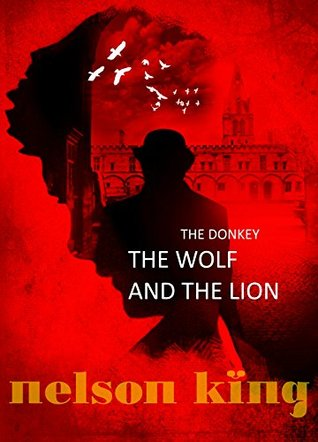 The Donkey, the Wolf and the Lion by Nelson King
