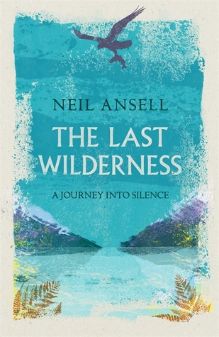 The Last Wilderness, A Journey into Silence by Neil Ansell