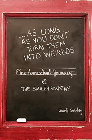 ...As Long As You Don't Turn Them Into Weirdos: our homeschool journey @ The Smiley Academy :-)