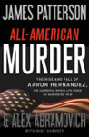 All-American Murder: The Rise and Fall of Aaron Hernandez, the Superstar Whose Life Ended on Murderers&