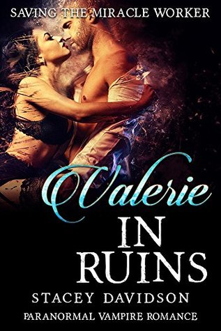 Paranormal Vampire Romance: Valerie in Ruins: Saving the Miracle Worker Series
