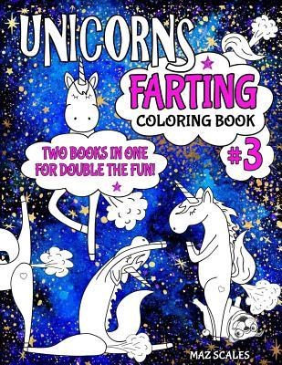 Unicorns Farting Coloring Book 3 Combo Edition - Books 1 and 2 Together in One Big Fartastic Book: A Hilarious Look at the Secret Life of the Unicorn - 43 Pictures to Color in