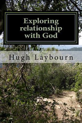 Exploring Relationship with God: Pictures of Our Realtionship with Christ in Scripture