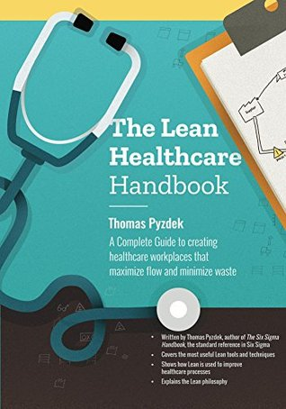 The Lean Healthcare Handbook: A Complete Guide to creating healthcare workplaces that maximize flow and minimize waste