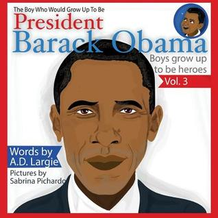 Obama: The Boy Who Would Grow Up to Be: President Barack Obama Children's Book