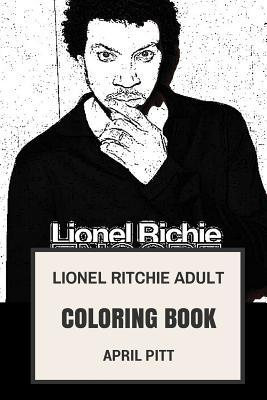 Lionel Ritchie Adult Coloring Book: Grammy Award Winner and Soul Artist, Funk Prodigy and Record Producer Inspired Adult Coloring Book