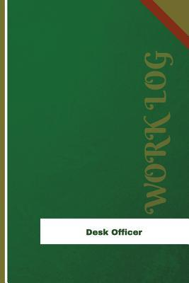 Desk Officer Work Log: Work Journal, Work Diary, Log - 126 Pages, 6 X 9 Inches