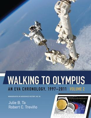 Walking to Olympus - An Eva Chronology, 1997-2011 - Volume 2 (NASA Sp-2016-4550)