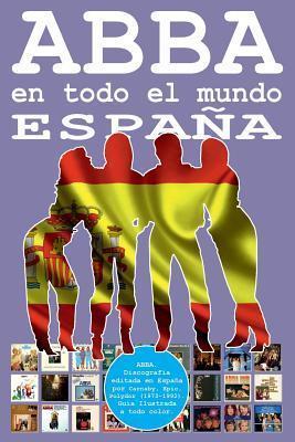 Abba En Todo El Mundo: Espa�a: Discograf�a Editada En Espa�a Por Carnaby, Epic, Polydor (1973-1992). Gu�a Ilustrada a Todo Color.