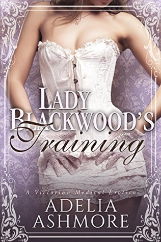 Lady Blackwood's Training: A Victorian Discipline Erotica (Lady Blackwood's Domestic Discipline Book 2)