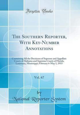 The Southern Reporter, with Key-Number Annotations, Vol. 67: Containing All the Decisions of Supreme and Appellate Courts of Alabama and Supreme Courts of Florida, Louisiana, Mississippi; February 6-May 1, 1915