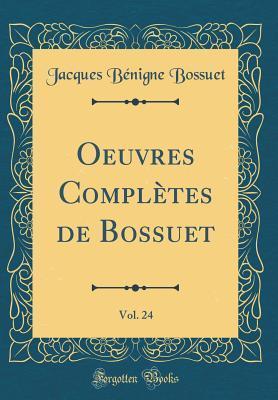 Oeuvres Compl�tes de Bossuet, Vol. 24