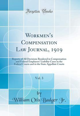 Workmen's Compensation Law Journal, 1919, Vol. 3: Reports of All Decisions Rendered in Compensation and Federal Employers' Liability Cases in the Federal Courts and in the State Appellate Courts