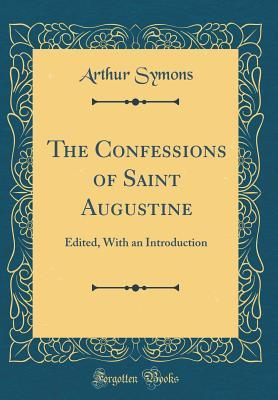 an analysis of the confessions by saints augustine Augustine's point is that there is no such thing as the innocence of infancy or childhood from the moment of birth, the life of the infant, and later of the child, is characterized by disordered inclinations and desires that are only controlled by the prudent disciplinary actions.