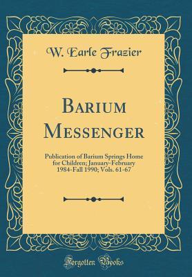 Barium Messenger: Publication of Barium Springs Home for Children; January-February 1984-Fall 1990; Vols. 61-67