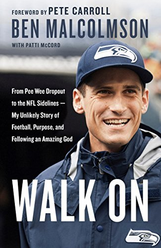Walk On: From Pee Wee Dropout to the NFL Sidelines--My Unlikely Story of Football,Purpose, and Following an Amazing God