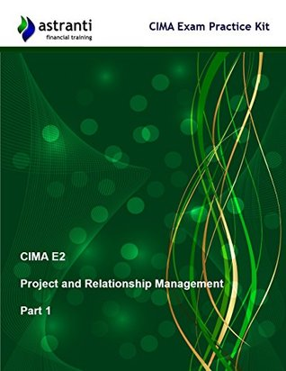 CIMA E2 Project and Relationship Management: Exam Practice Kit - Part 1