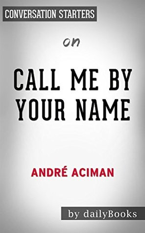 Call Me By Your Name: by Andre Aciman | Conversation Starters