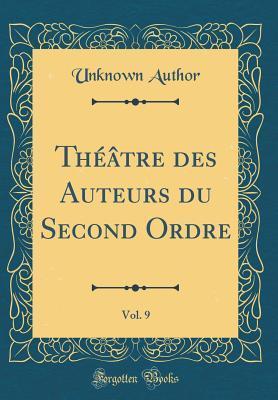 Theatre Des Auteurs Du Second Ordre, Vol. 9
