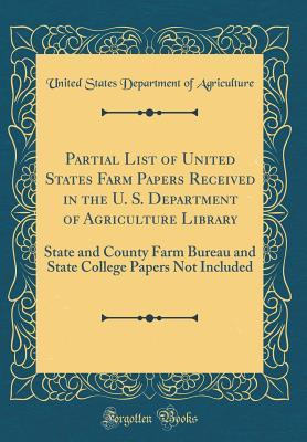 Partial List of United States Farm Papers Received in the U. S. Department of Agriculture Library: State and County Farm Bureau and State College Papers Not Included