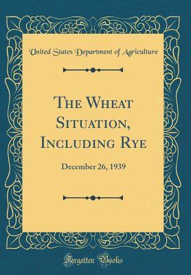 The Wheat Situation, Including Rye: December 26, 1939