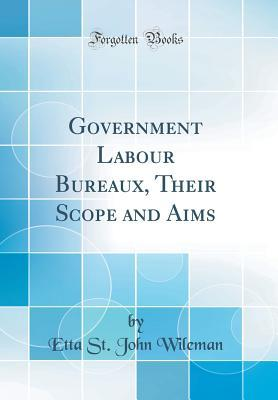 Government Labour Bureaux, Their Scope and Aims